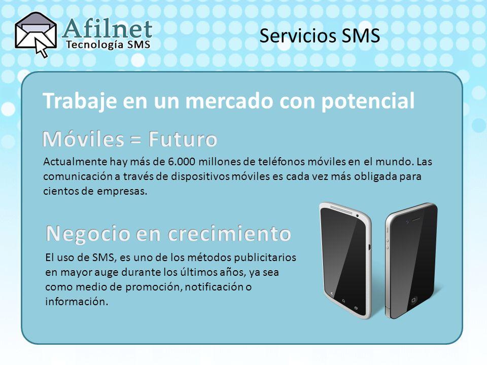 Servicios SMS Trabaje en un mercado con potencial Actualmente hay más de 6.000 millones de teléfonos móviles en el mundo.