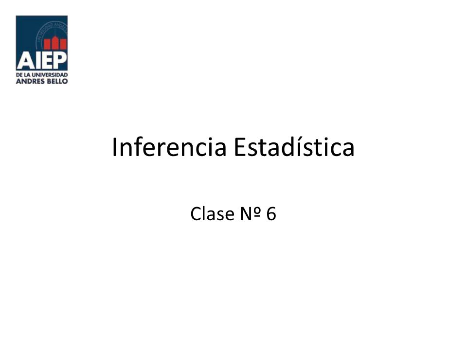 Inferencia Estadística Clase Nº 6