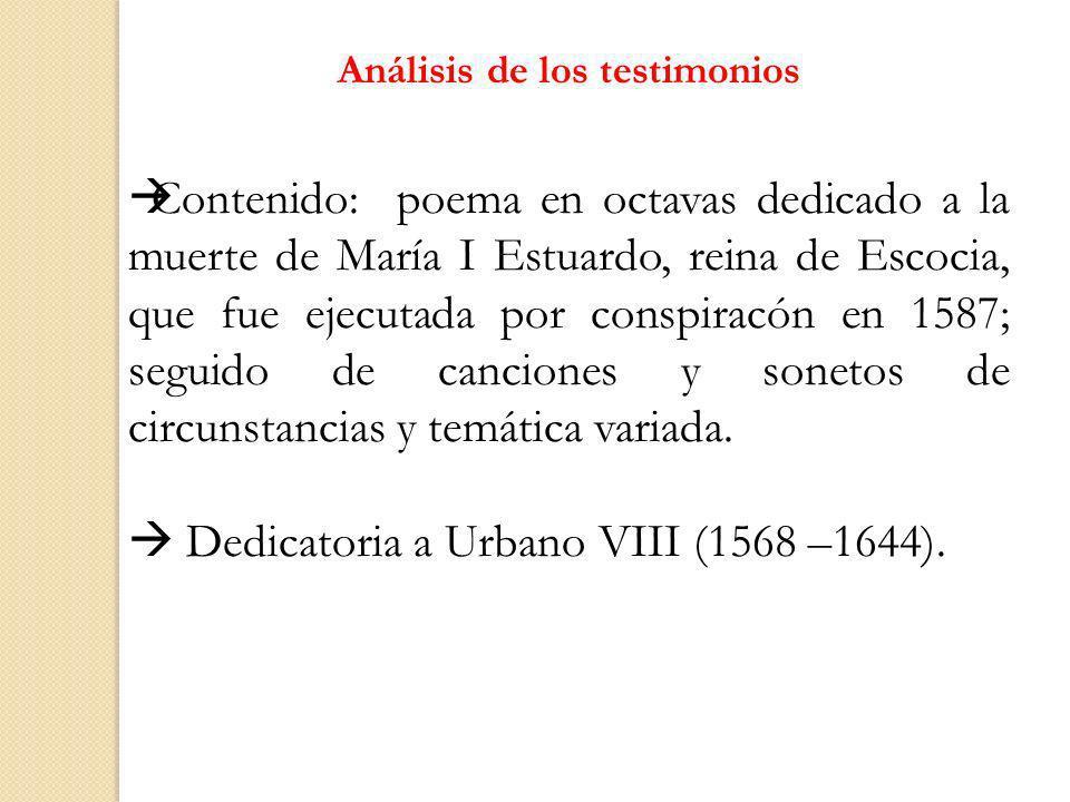Análisis de los testimonios Contenido: poema en octavas dedicado a la muerte de María I Estuardo, reina de Escocia, que fue ejecutada por conspiracón