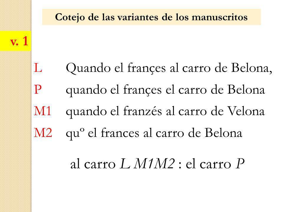 Cotejo de las variantes de los manuscritos L Quando el françes al carro de Belona, P quando el françes el carro de Belona M1 quando el franzés al carr