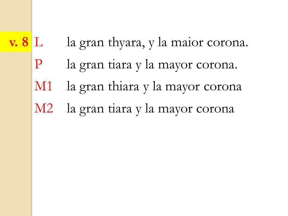 L la gran thyara, y la maior corona. P la gran tiara y la mayor corona. M1 la gran thiara y la mayor corona M2 la gran tiara y la mayor corona v. 8