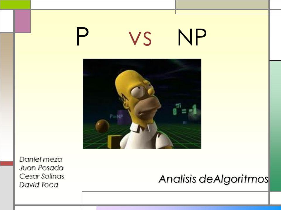 Pvs NP Analisis deAlgoritmos Daniel meza Juan Posada Cesar Solinas David Toca