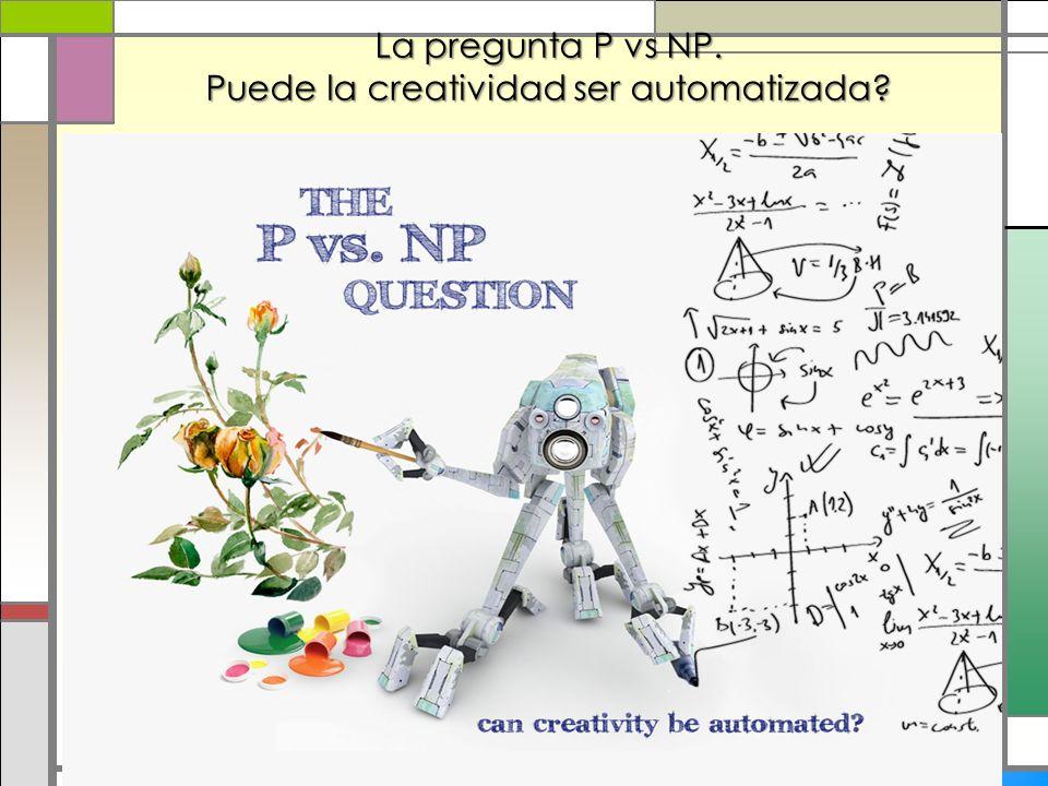 La pregunta P vs NP. Puede la creatividad ser automatizada?