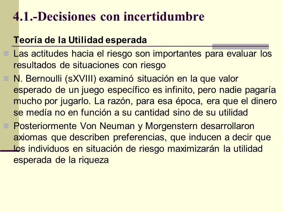 4.1.-Decisiones con incertidumbre Teoría de la Utilidad esperada Las actitudes hacia el riesgo son importantes para evaluar los resultados de situacio