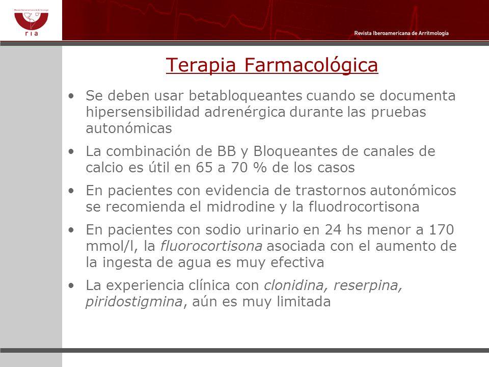 Terapia Farmacológica Se deben usar betabloqueantes cuando se documenta hipersensibilidad adrenérgica durante las pruebas autonómicas La combinación d