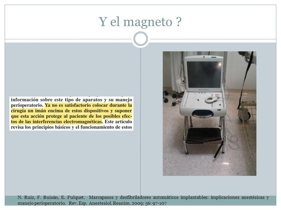 Y el magneto ? N. Ruiz, F. Buisán, E. Fulquet. Marcapasos y desfibriladores automáticos implantables: implicaciones anestésicas y manejo perioperatori