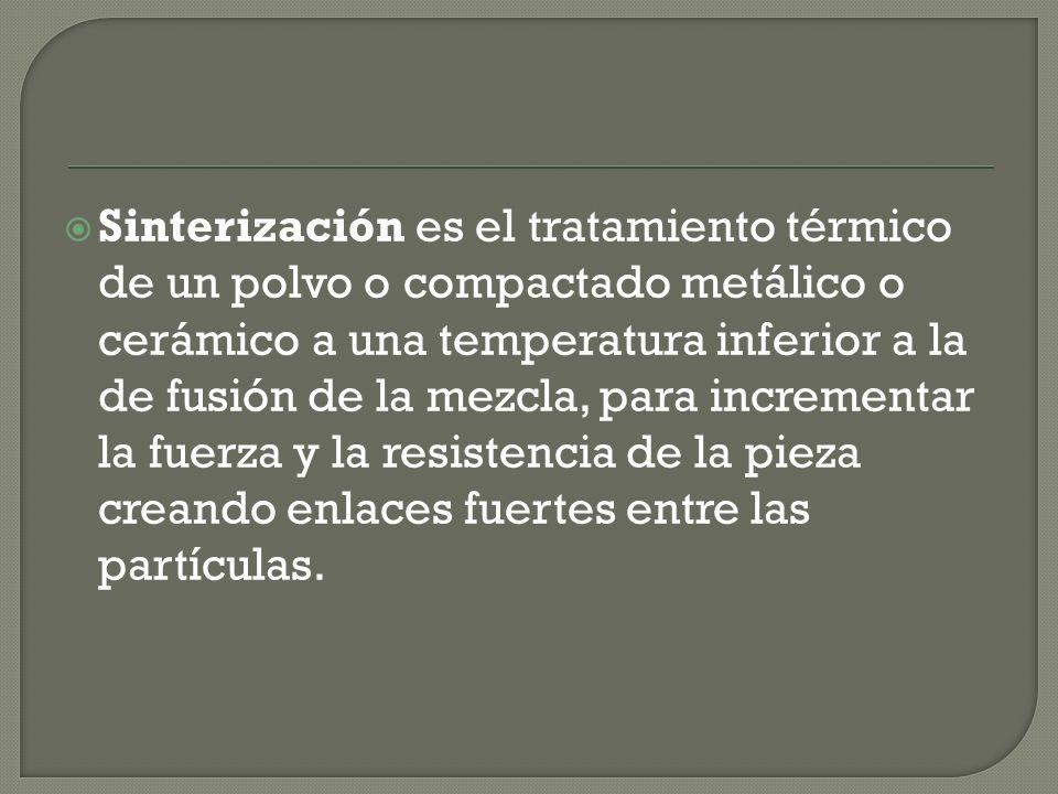 Sinterización es el tratamiento térmico de un polvo o compactado metálico o cerámico a una temperatura inferior a la de fusión de la mezcla, para incr