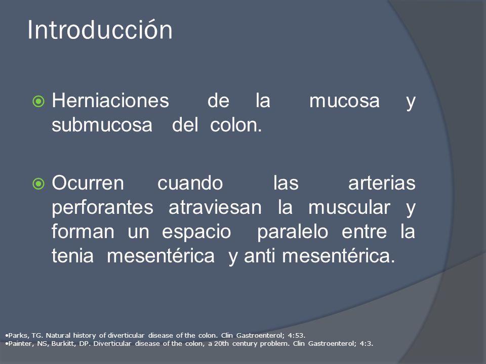 Introducción Herniaciones de la mucosa y submucosa del colon. Ocurren cuando las arterias perforantes atraviesan la muscular y forman un espacio paral
