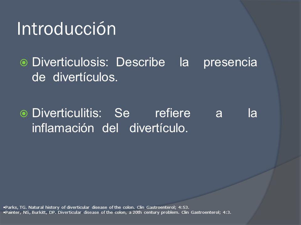 Introducción Diverticulosis: Describe la presencia de divertículos. Diverticulitis: Se refiere a la inflamación del divertículo. Parks, TG. Natural hi