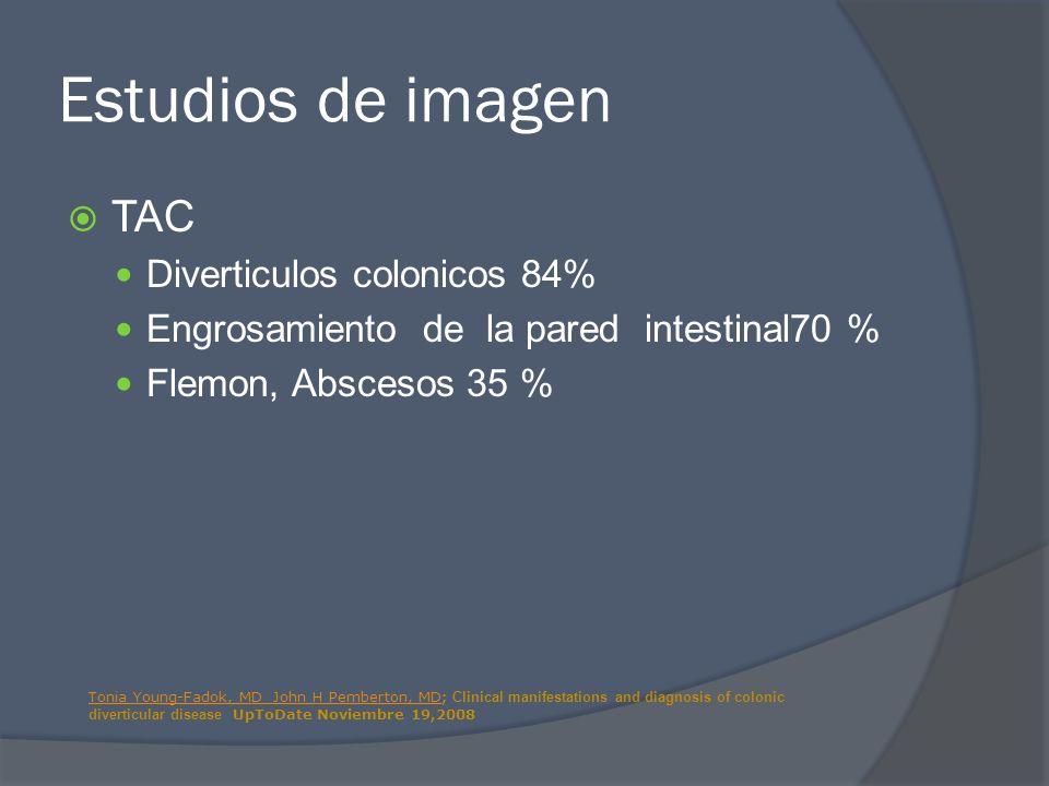Estudios de imagen TAC Diverticulos colonicos 84% Engrosamiento de la pared intestinal70 % Flemon, Abscesos 35 % Tonia Young-Fadok, MD John H Pemberto