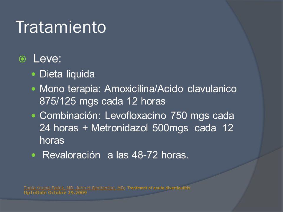 Tratamiento Leve: Dieta liquida Mono terapia: Amoxicilina/Acido clavulanico 875/125 mgs cada 12 horas Combinación: Levofloxacino 750 mgs cada 24 horas