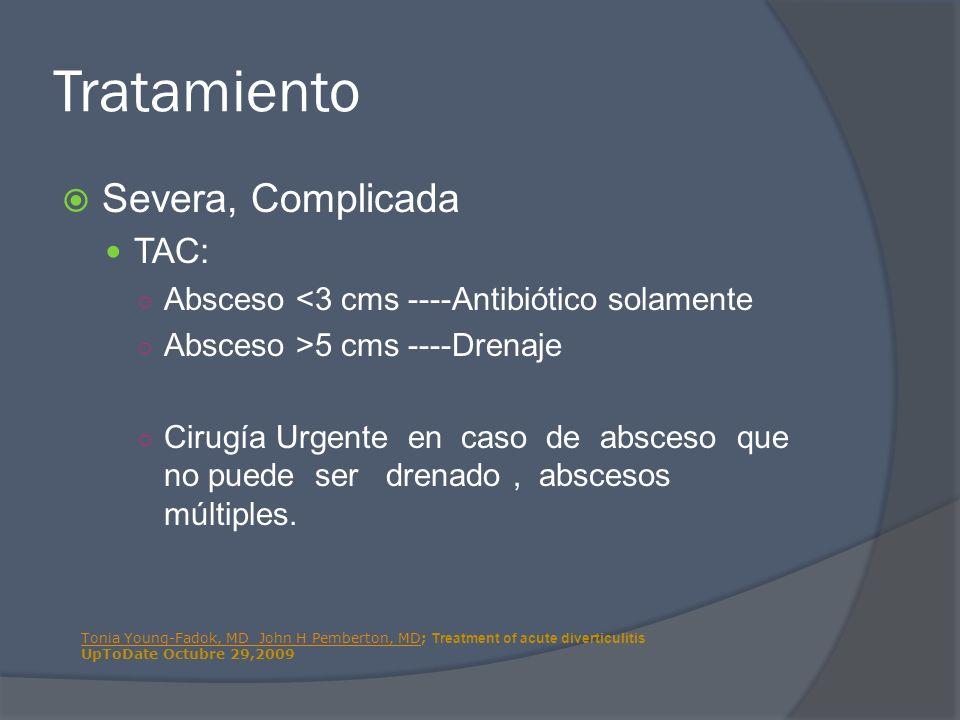 Tratamiento Severa, Complicada TAC: Absceso <3 cms ----Antibiótico solamente Absceso >5 cms ----Drenaje Cirugía Urgente en caso de absceso que no pued