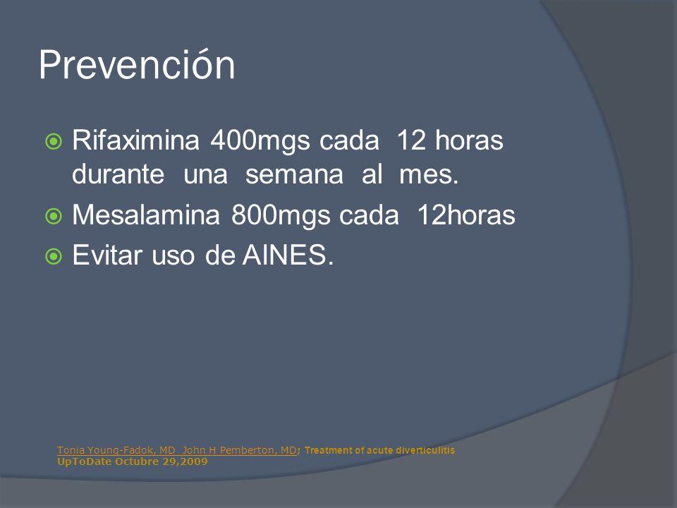 Prevención Rifaximina 400mgs cada 12 horas durante una semana al mes. Mesalamina 800mgs cada 12horas Evitar uso de AINES. Tonia Young-Fadok, MD John H