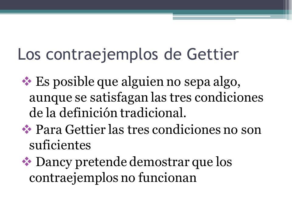 Los contraejemplos de Gettier Es posible que alguien no sepa algo, aunque se satisfagan las tres condiciones de la definición tradicional. Para Gettie