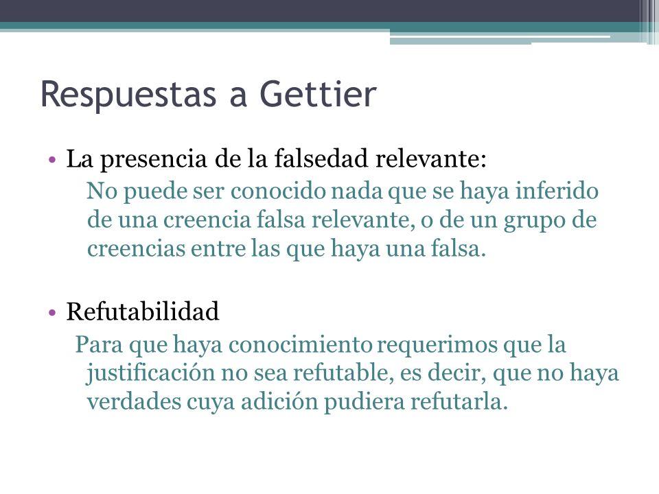 Respuestas a Gettier La presencia de la falsedad relevante: No puede ser conocido nada que se haya inferido de una creencia falsa relevante, o de un g