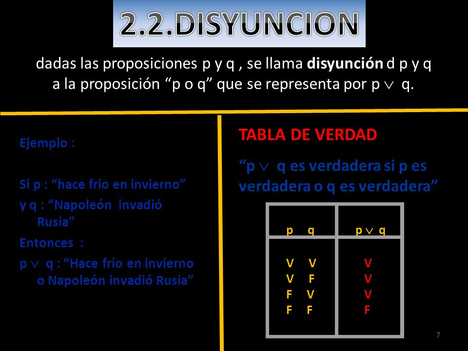 7 dadas las proposiciones p y q, se llama disyunción d p y q a la proposición p o q que se representa por p q. Ejemplo : Si p : hace frio en invierno