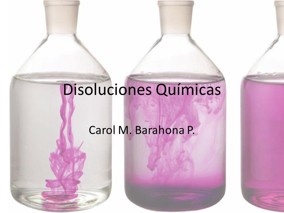 Disoluciones Químicas Carol M. Barahona P.