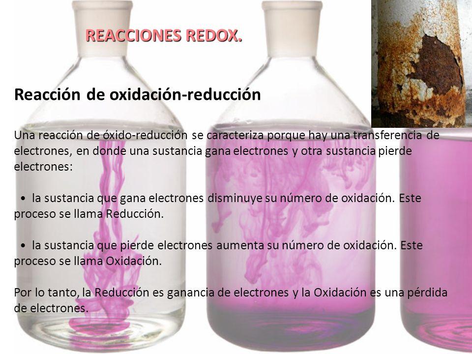 REACCIONES REDOX. Reacción de oxidación-reducción Una reacción de óxido-reducción se caracteriza porque hay una transferencia de electrones, en donde