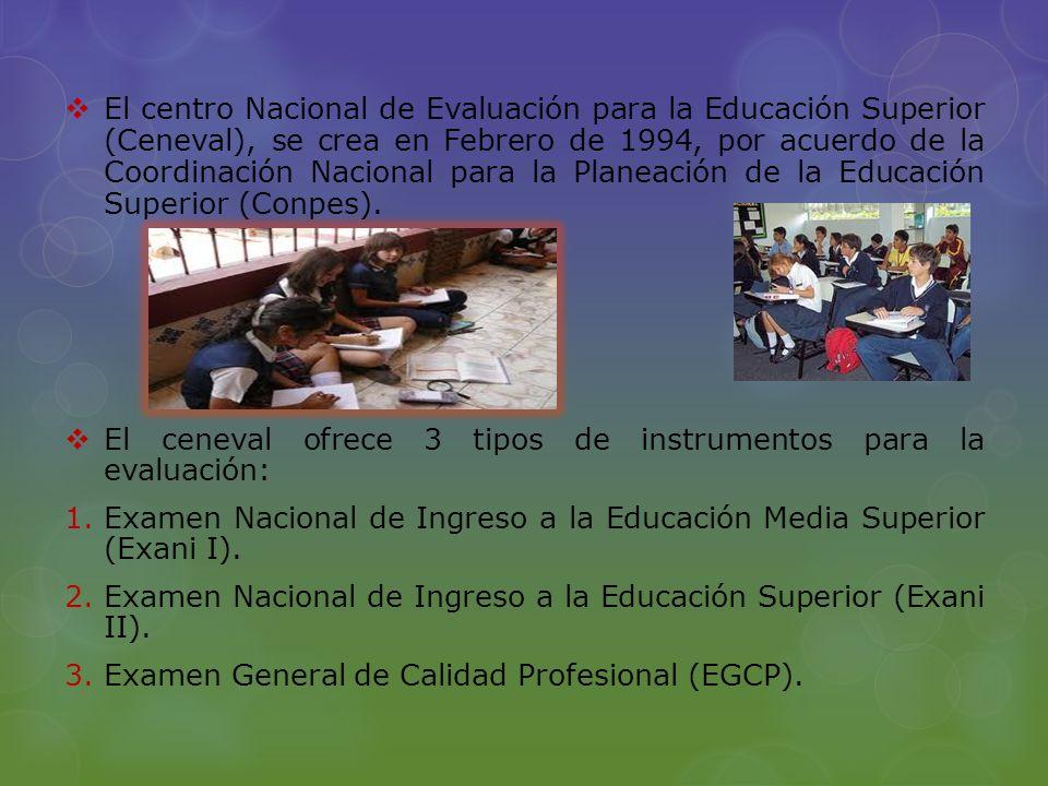El centro Nacional de Evaluación para la Educación Superior (Ceneval), se crea en Febrero de 1994, por acuerdo de la Coordinación Nacional para la Pla