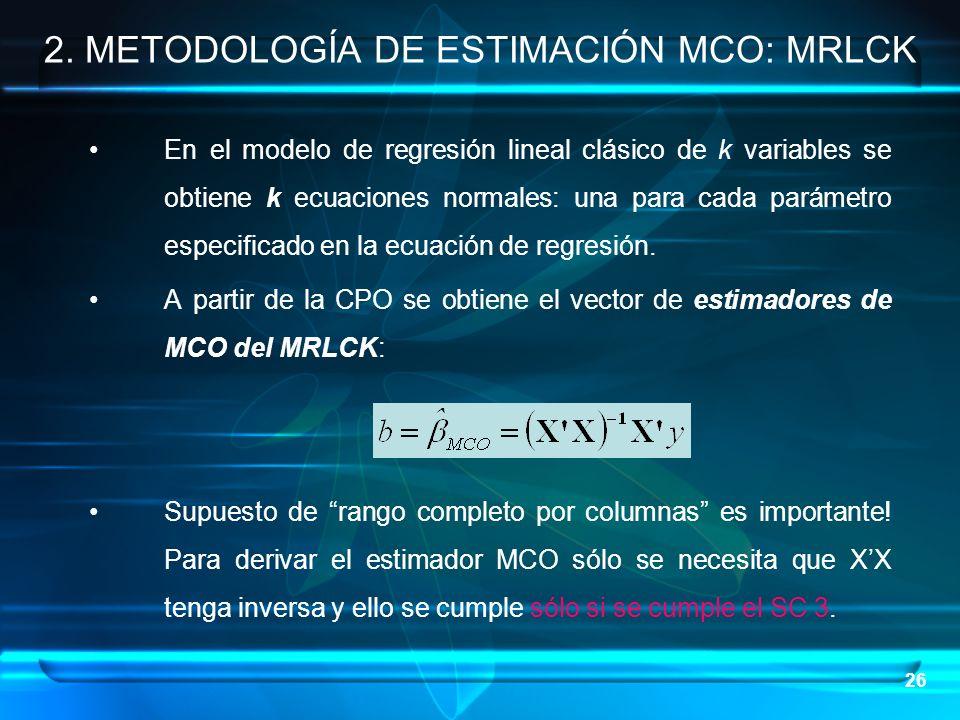 26 En el modelo de regresión lineal clásico de k variables se obtiene k ecuaciones normales: una para cada parámetro especificado en la ecuación de re