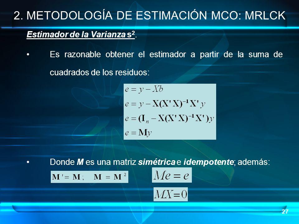 27 Estimador de la Varianza s 2. Es razonable obtener el estimador a partir de la suma de cuadrados de los residuos: Donde M es una matriz simétrica e