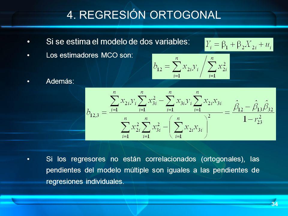 34 Si se estima el modelo de dos variables: Los estimadores MCO son: Además: Si los regresores no están correlacionados (ortogonales), las pendientes