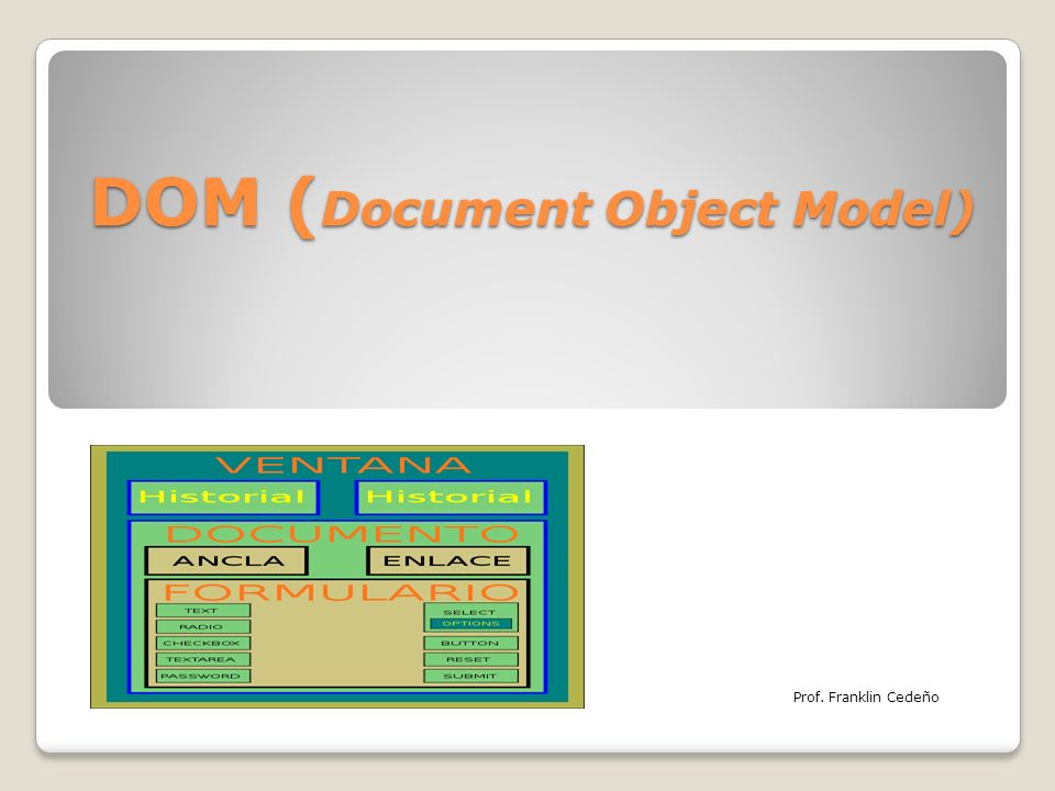 DOM ( Document Object Model) Prof. Franklin Cedeño