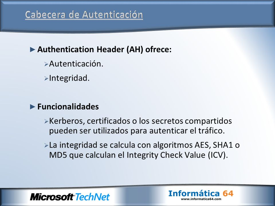Authentication Header (AH) ofrece: Autenticación.Integridad.