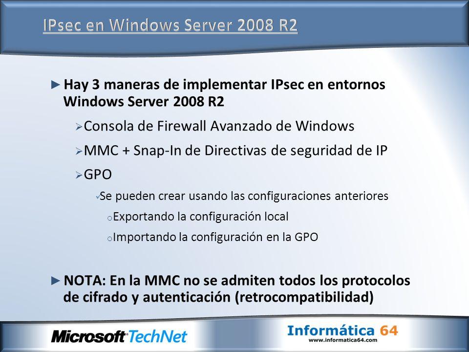 Hay 3 maneras de implementar IPsec en entornos Windows Server 2008 R2 Consola de Firewall Avanzado de Windows MMC + Snap-In de Directivas de seguridad