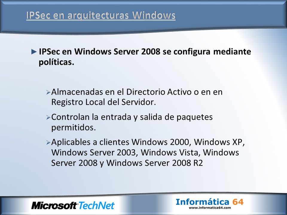 IPSec en Windows Server 2008 se configura mediante políticas.