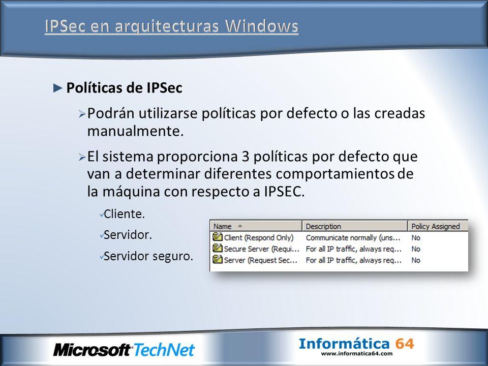 Políticas de IPSec Podrán utilizarse políticas por defecto o las creadas manualmente. El sistema proporciona 3 políticas por defecto que van a determi