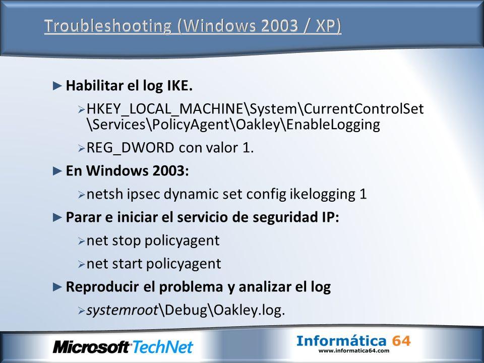 Habilitar el log IKE. HKEY_LOCAL_MACHINE\System\CurrentControlSet \Services\PolicyAgent\Oakley\EnableLogging REG_DWORD con valor 1. En Windows 2003: n