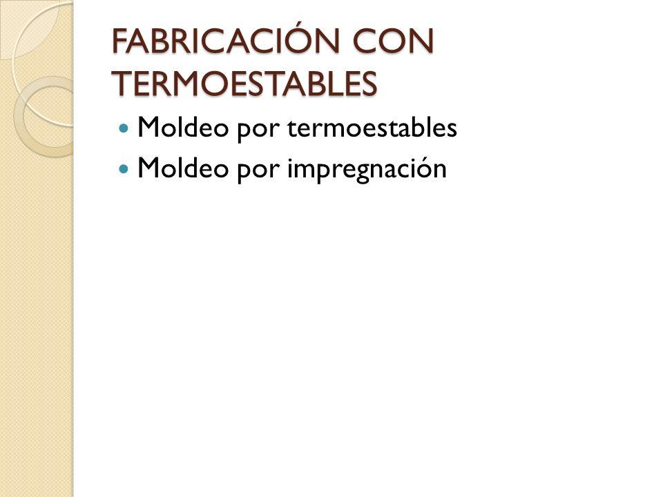 FABRICACIÓN CON TERMOESTABLES Moldeo por termoestables Moldeo por impregnación