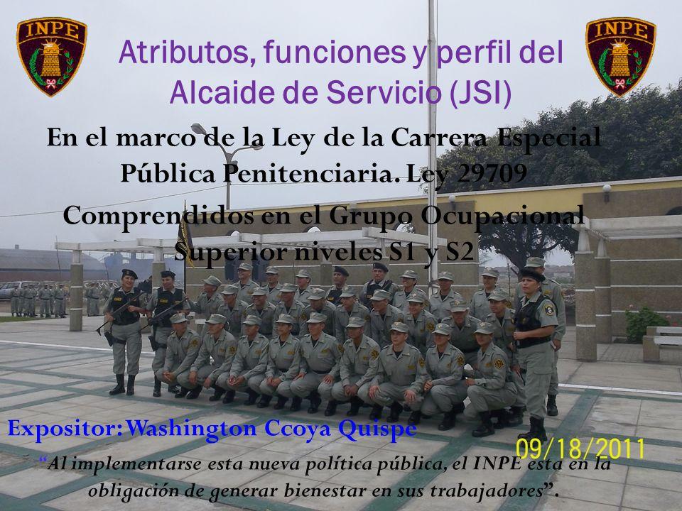 Atributos, funciones y perfil del Alcaide de Servicio (JSI) En el marco de la Ley de la Carrera Especial Pública Penitenciaria. Ley 29709 Comprendidos