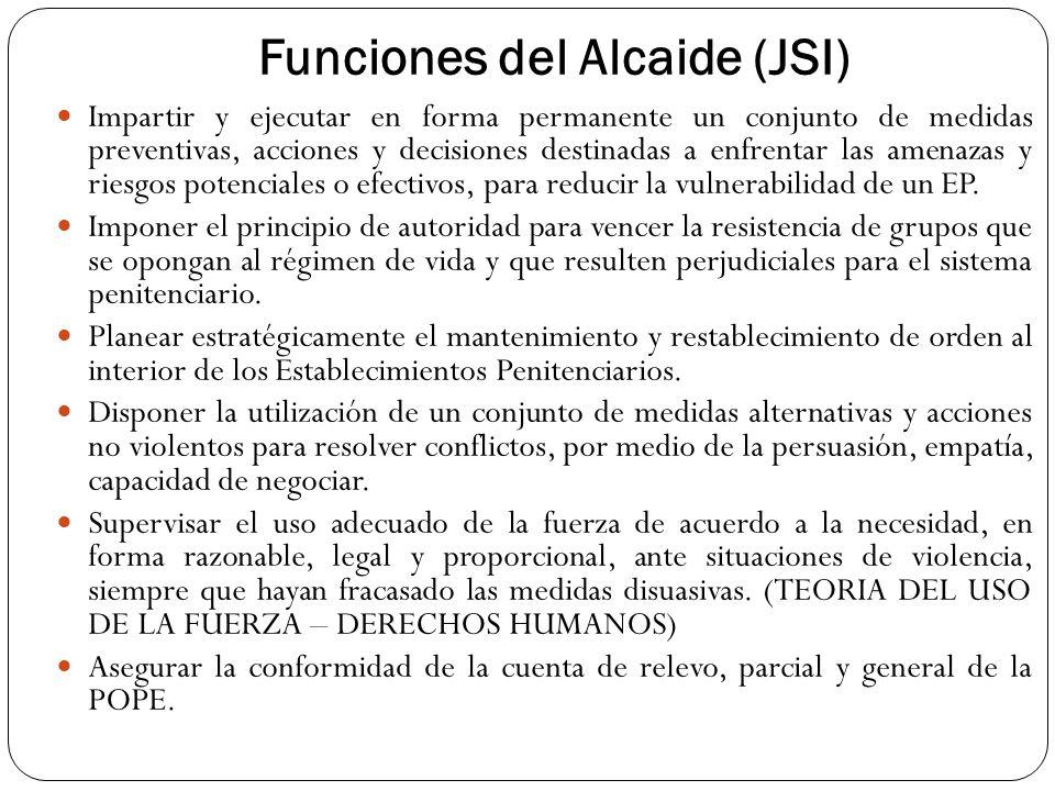 Funciones del Alcaide (JSI) Impartir y ejecutar en forma permanente un conjunto de medidas preventivas, acciones y decisiones destinadas a enfrentar l