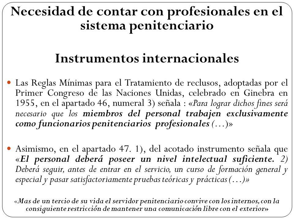 Necesidad de contar con profesionales en el sistema penitenciario Instrumentos internacionales Las Reglas Mínimas para el Tratamiento de reclusos, ado