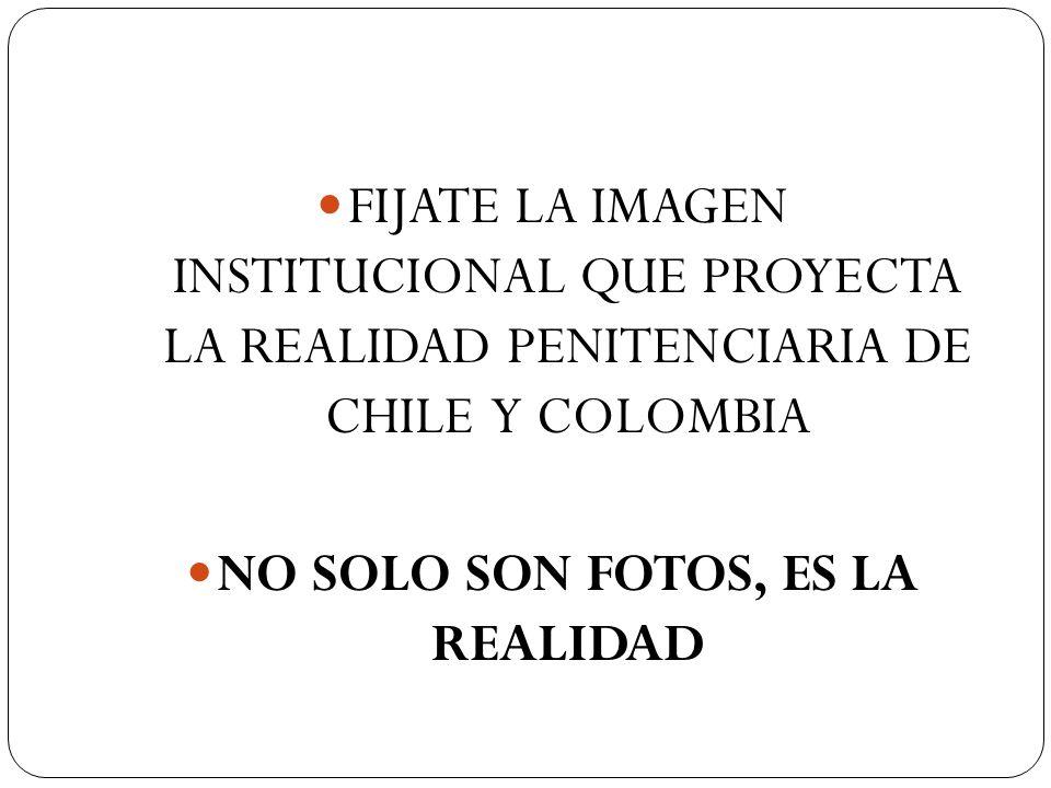 FIJATE LA IMAGEN INSTITUCIONAL QUE PROYECTA LA REALIDAD PENITENCIARIA DE CHILE Y COLOMBIA NO SOLO SON FOTOS, ES LA REALIDAD