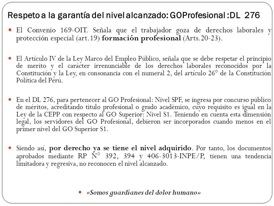 Respeto a la garantía del nivel alcanzado: GOProfesional :DL 276 El Convenio 169-OIT. Señala que el trabajador goza de derechos laborales y protección