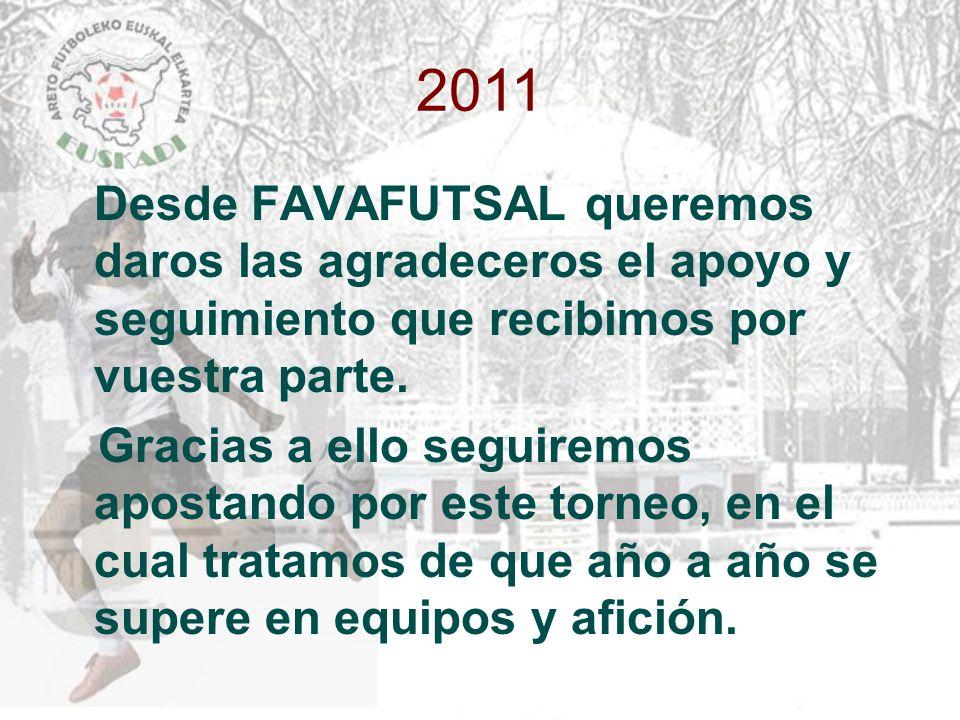 2011 Desde FAVAFUTSAL queremos daros las agradeceros el apoyo y seguimiento que recibimos por vuestra parte. Gracias a ello seguiremos apostando por e