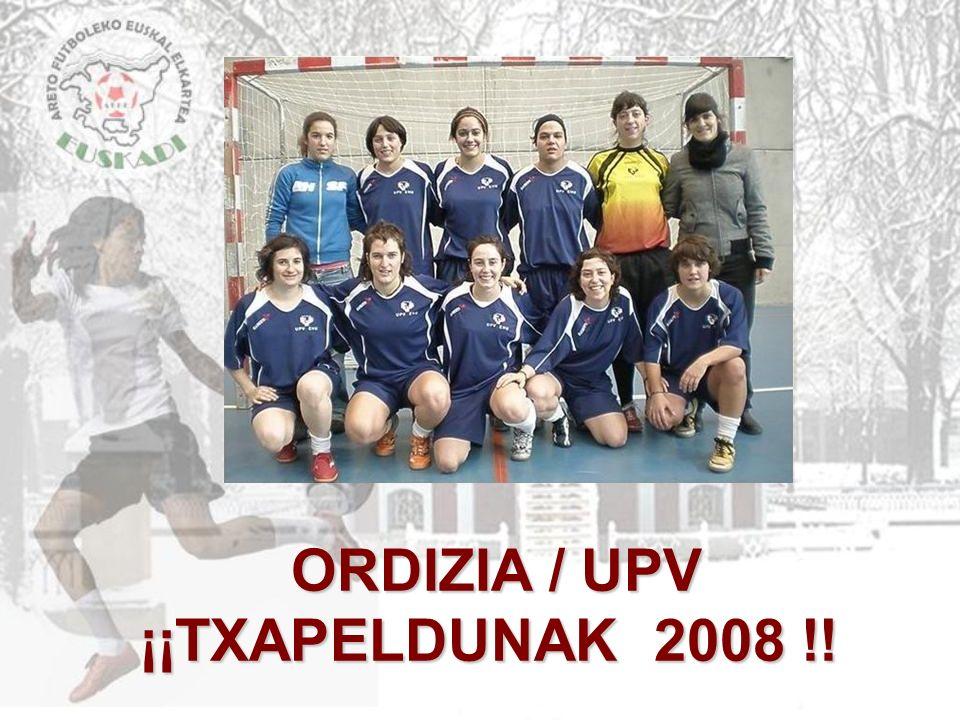 ORDIZIA / UPV ¡¡TXAPELDUNAK 2008 !! ORDIZIA / UPV ¡¡TXAPELDUNAK 2008 !!