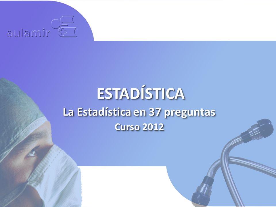 Curso 2012 ESTADÍSTICAESTADÍSTICA La Estadística en 37 preguntas