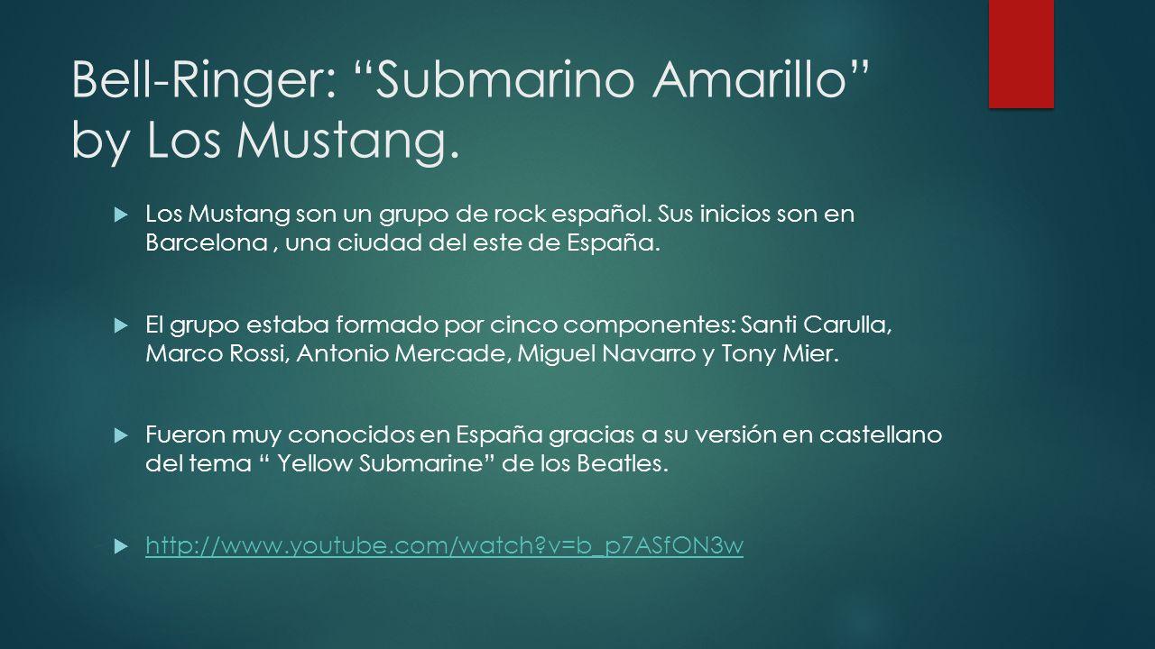 Bell-Ringer: Submarino Amarillo by Los Mustang. Los Mustang son un grupo de rock español. Sus inicios son en Barcelona, una ciudad del este de España.