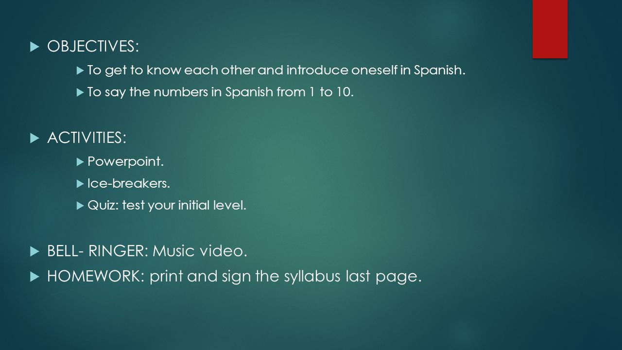 OBJECTIVES: To get to know each other and introduce oneself in Spanish. To say the numbers in Spanish from 1 to 10. ACTIVITIES: Powerpoint. Ice-breake