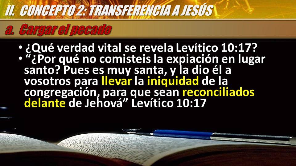 ¿Qué verdad vital se revela Levítico 10:17? ¿Qué verdad vital se revela Levítico 10:17? ¿Por qué no comisteis la expiación en lugar santo? Pues es muy