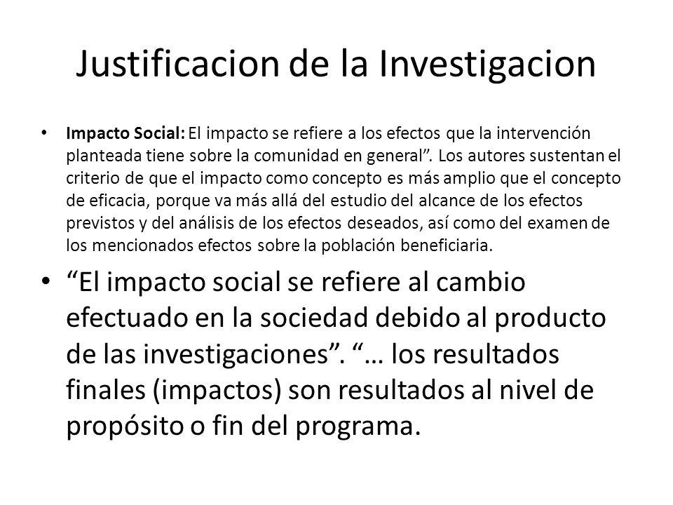 Justificacion de la Investigacion Impacto Social: El impacto se refiere a los efectos que la intervención planteada tiene sobre la comunidad en general.