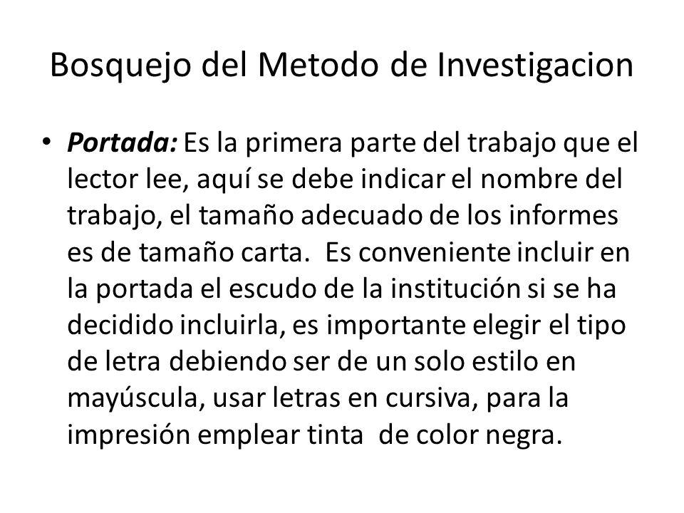 Bosquejo del Metodo de Investigacion Portada: Es la primera parte del trabajo que el lector lee, aquí se debe indicar el nombre del trabajo, el tamaño adecuado de los informes es de tamaño carta.