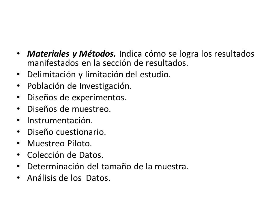 Materiales y Métodos.Indica cómo se logra los resultados manifestados en la sección de resultados.