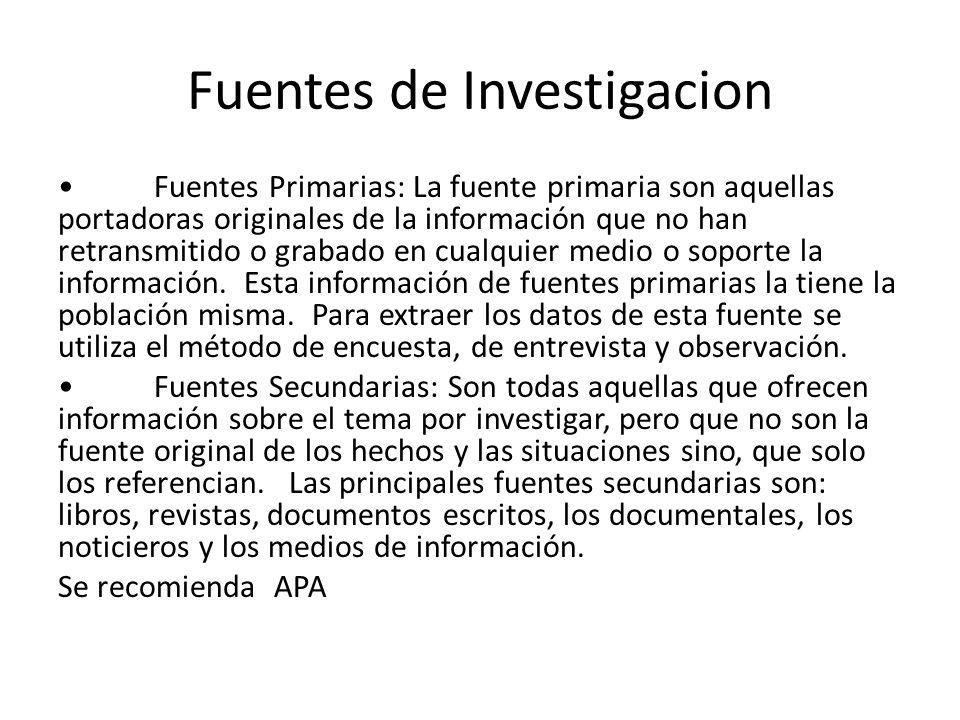 Fuentes de Investigacion Fuentes Primarias: La fuente primaria son aquellas portadoras originales de la información que no han retransmitido o grabado en cualquier medio o soporte la información.