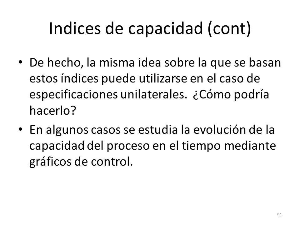 91 Indices de capacidad (cont) De hecho, la misma idea sobre la que se basan estos índices puede utilizarse en el caso de especificaciones unilaterale
