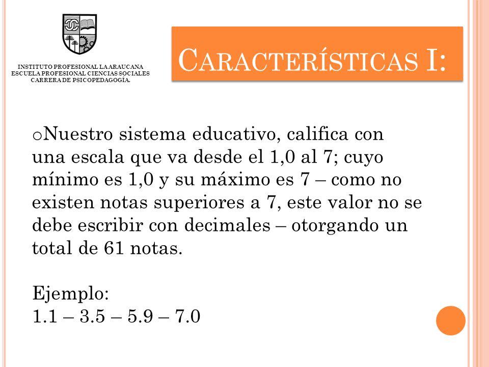 C ARACTERÍSTICAS I : INSTITUTO PROFESIONAL LA ARAUCANA ESCUELA PROFESIONAL CIENCIAS SOCIALES CARRERA DE PSICOPEDAGOGÍA. o Nuestro sistema educativo, c